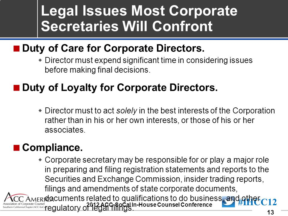 090701_13 13 #IHCC12 2012 ACC-SoCal In-House Counsel Conference Legal Issues Most Corporate Secretaries Will Confront  Duty of Care for Corporate Directors.