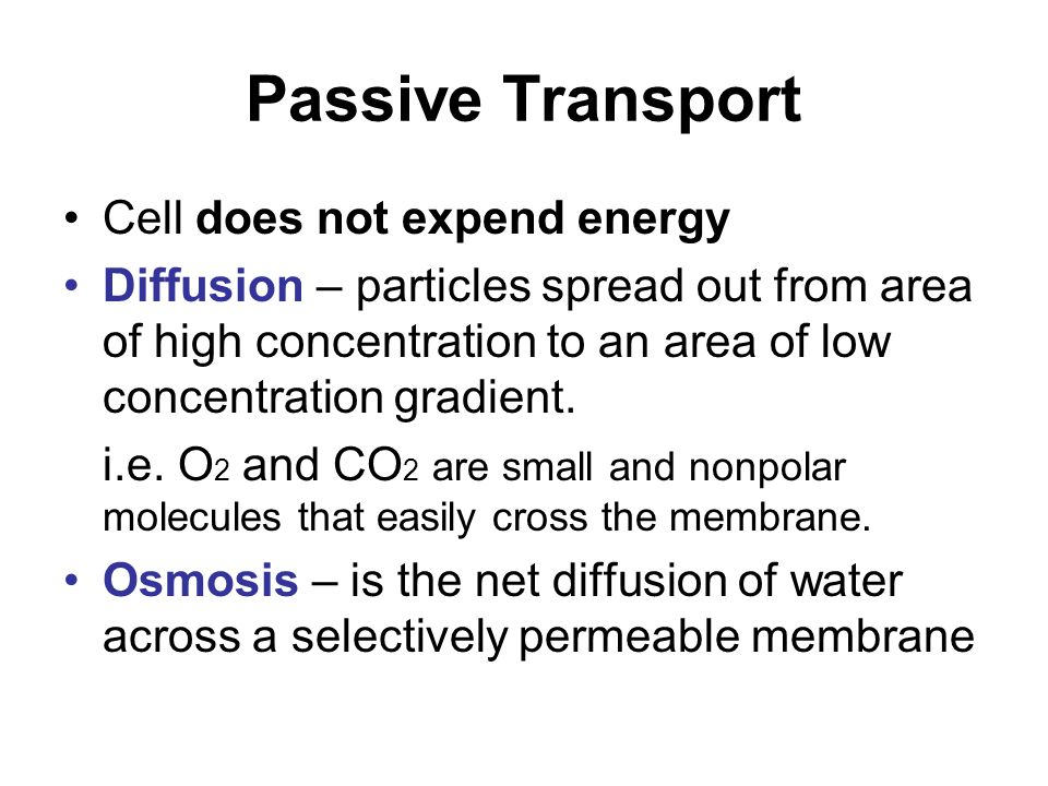 Passive Transport Cell does not expend energy Diffusion – particles spread out from area of high concentration to an area of low concentration gradien