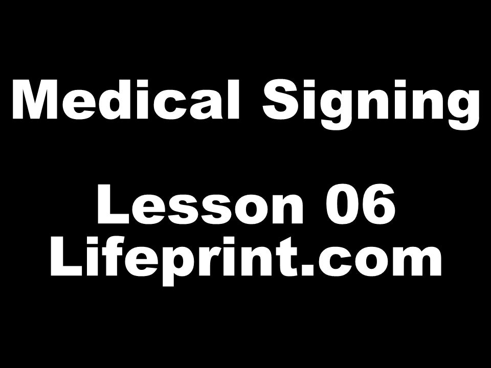 Medical Signing Lesson 06 Lifeprint.com
