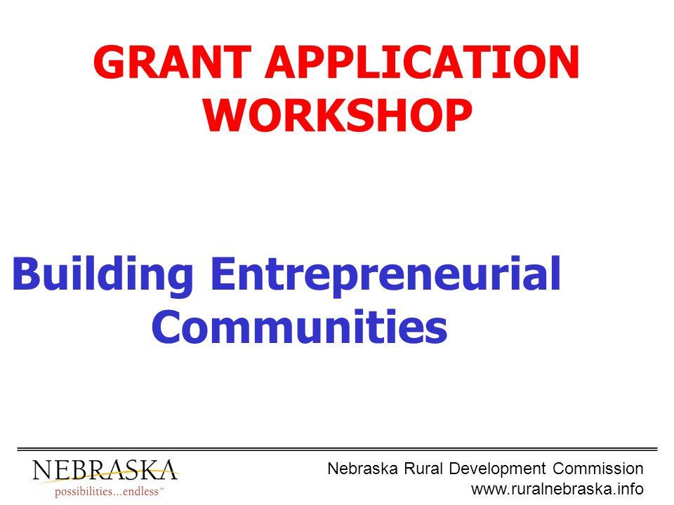 Nebraska Rural Development Commission www.ruralnebraska.info GRANT APPLICATION WORKSHOP Building Entrepreneurial Communities