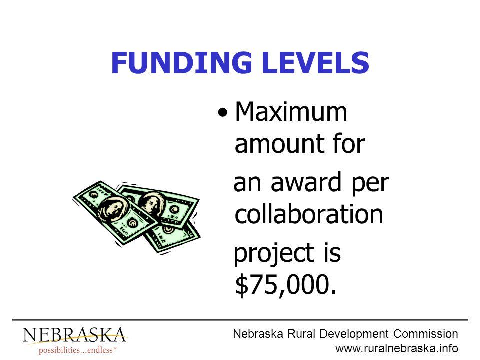 Nebraska Rural Development Commission www.ruralnebraska.info FUNDING LEVELS Maximum amount for an award per collaboration project is $75,000.