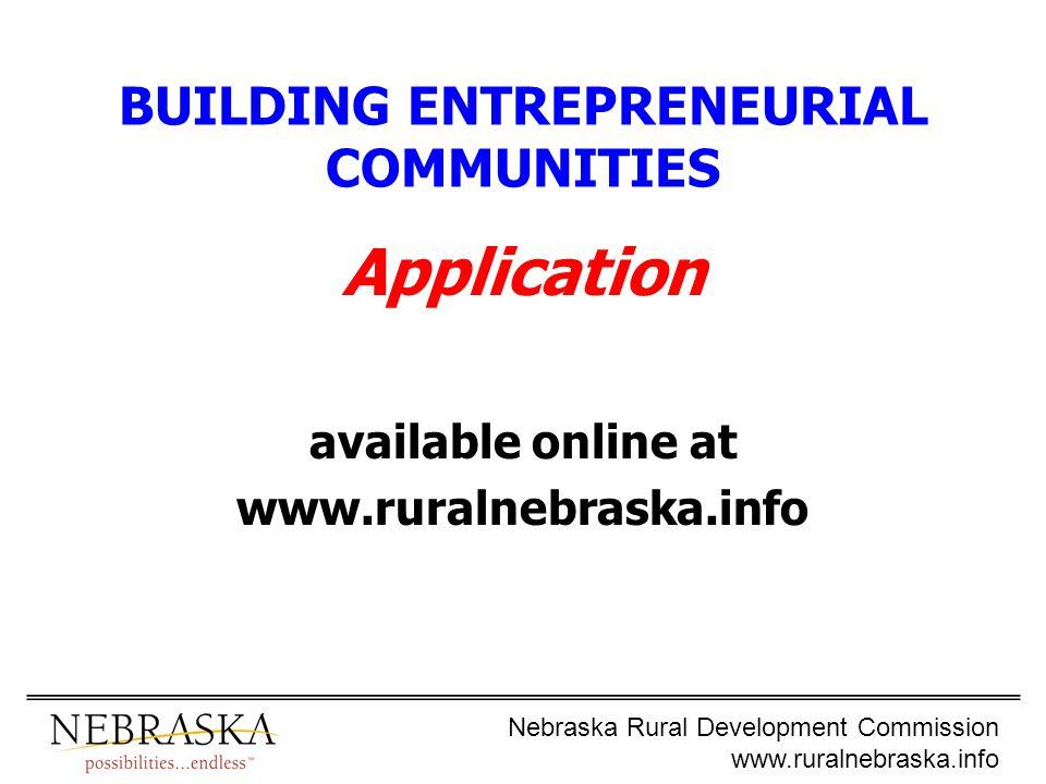 Nebraska Rural Development Commission www.ruralnebraska.info BUILDING ENTREPRENEURIAL COMMUNITIES Application available online at www.ruralnebraska.info