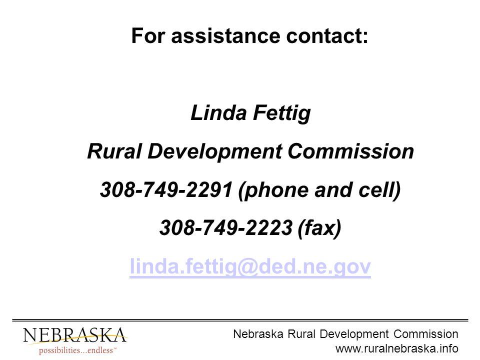 Nebraska Rural Development Commission www.ruralnebraska.info For assistance contact: Linda Fettig Rural Development Commission 308-749-2291 (phone and cell) 308-749-2223 (fax) linda.fettig@ded.ne.gov