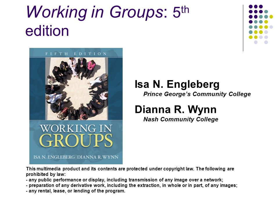 Working in Groups: 5 th edition This multimedia product and its contents are protected under copyright law.