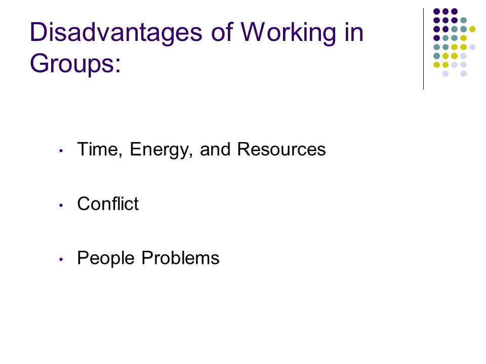 Disadvantages of Working in Groups: Time, Energy, and Resources Conflict People Problems