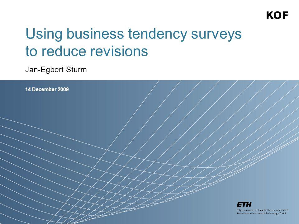 14 December 2009 Using business tendency surveys to reduce revisions Jan-Egbert Sturm