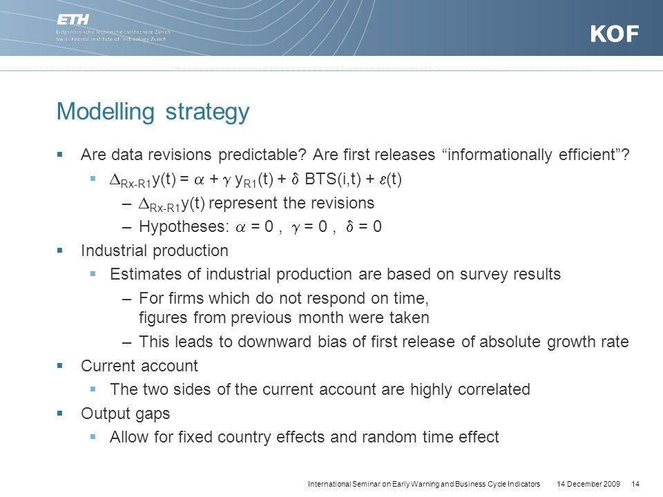 14 December 200914International Seminar on Early Warning and Business Cycle Indicators Modelling strategy  Are data revisions predictable.