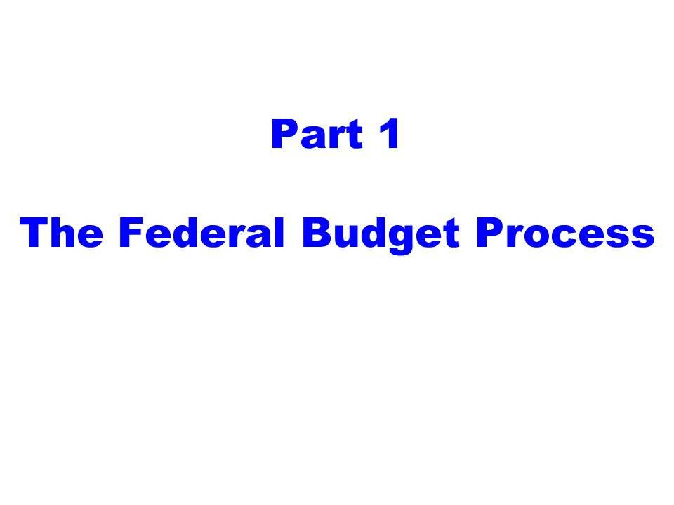 Part 1 The Federal Budget Process