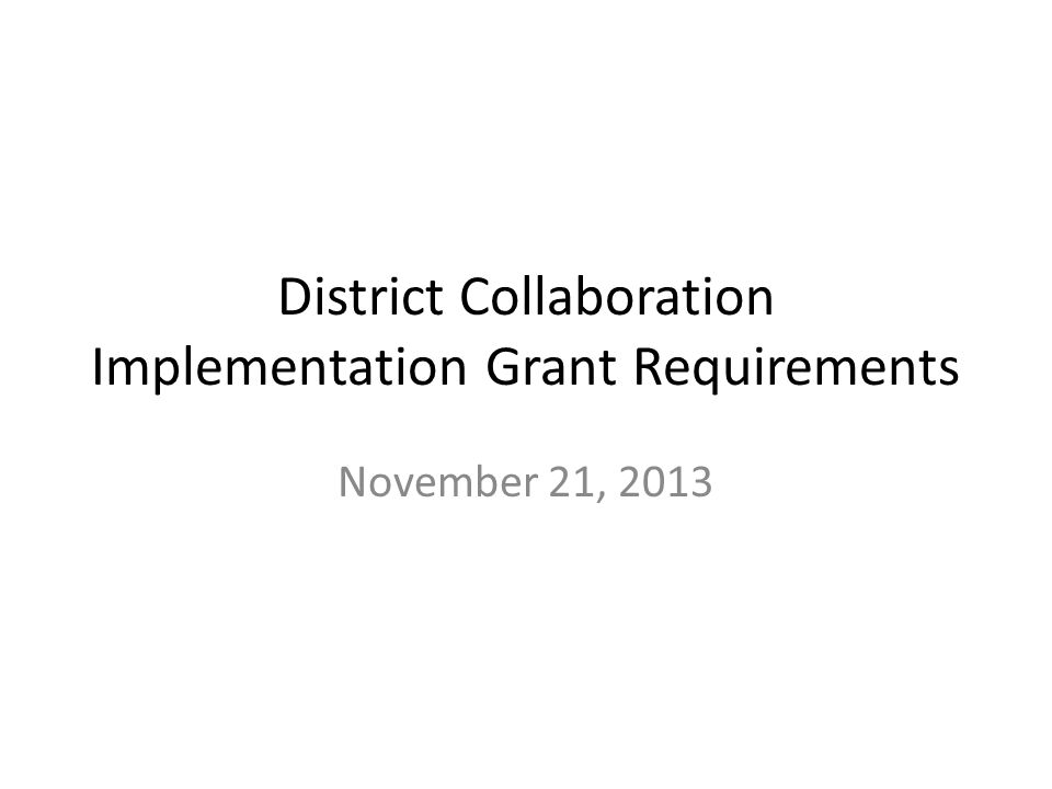 District Collaboration Implementation Grant Requirements November 21, 2013