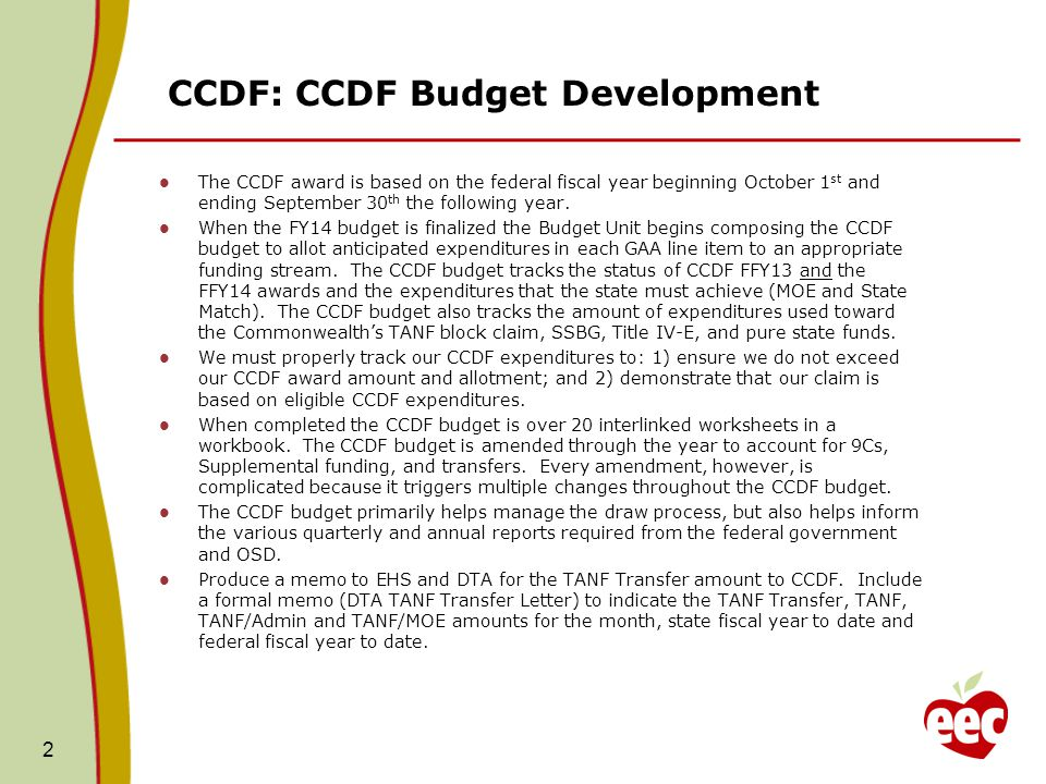 CCDF: CCDF Budget Development The CCDF award is based on the federal fiscal year beginning October 1 st and ending September 30 th the following year.