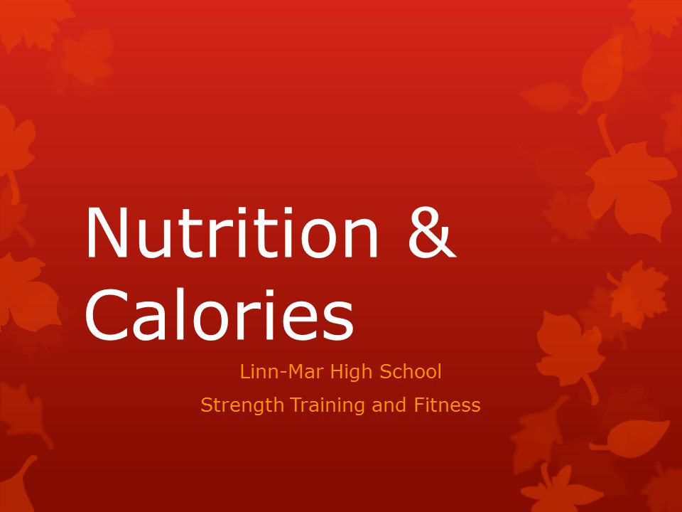 Nutrition & Calories Linn-Mar High School Strength Training and Fitness