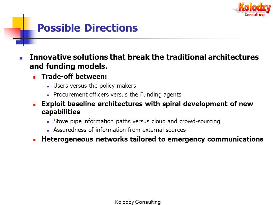 Kolodzy Consulting Possible Directions Innovative solutions that break the traditional architectures and funding models.