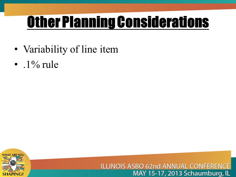 Other Planning Considerations Variability of line item.1% rule 9
