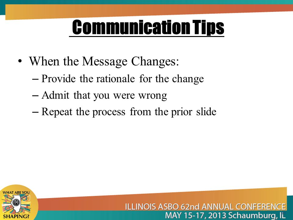 Communication Tips When the Message Changes: – Provide the rationale for the change – Admit that you were wrong – Repeat the process from the prior slide 49