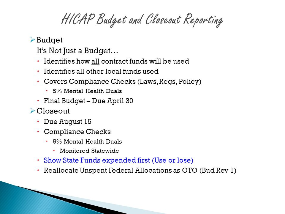  Budget It's Not Just a Budget…  Identifies how all contract funds will be used  Identifies all other local funds used  Covers Compliance Checks (