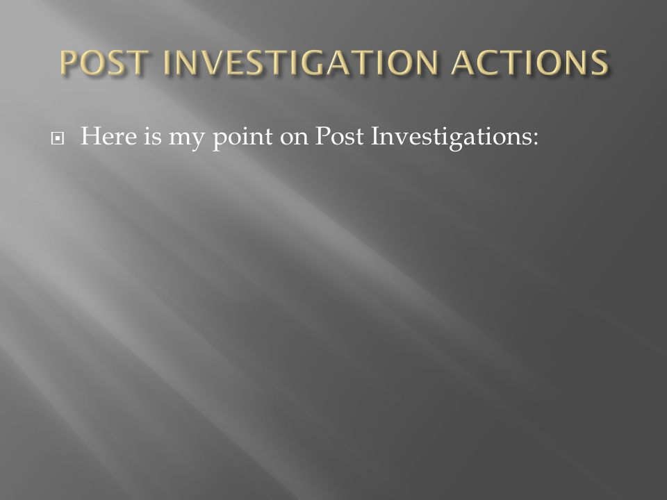  What are the options we have post investigation.
