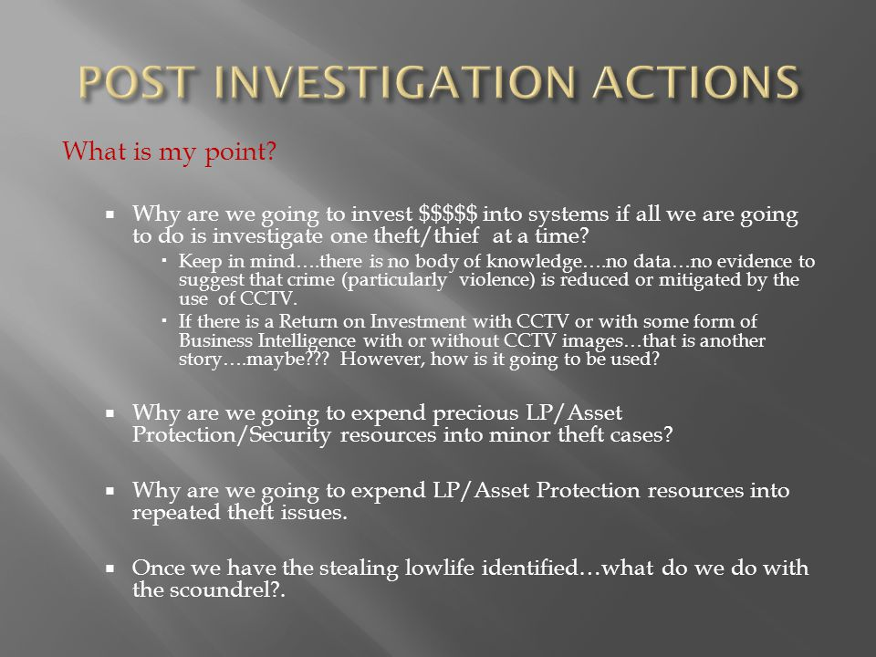  Why are we going to invest $$$$$ into systems if all we are going to do is investigate one theft/thief at a time.