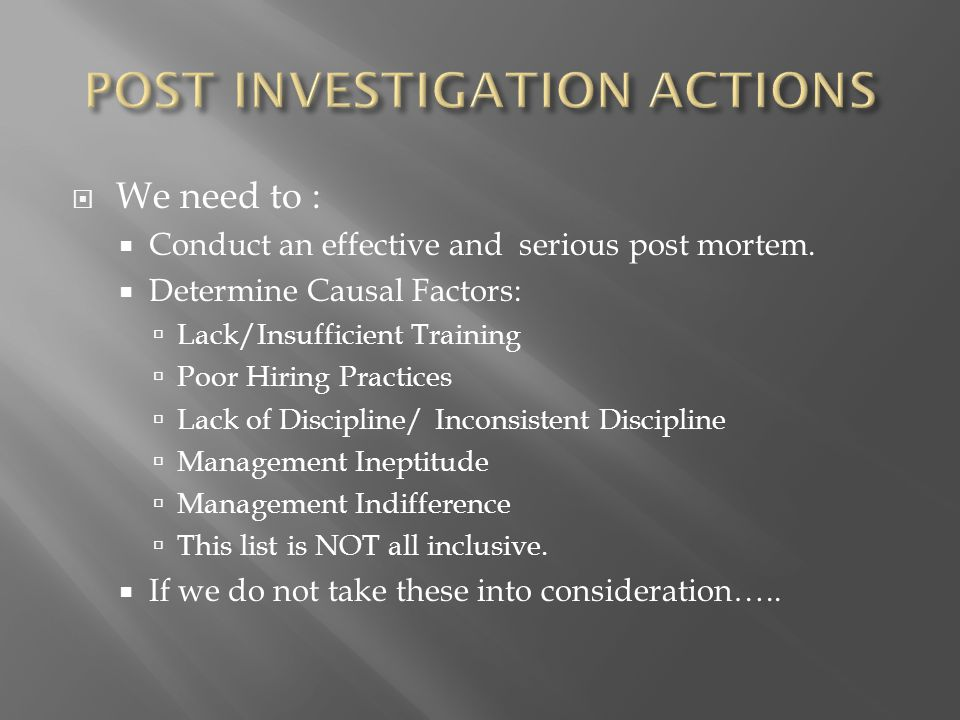  We need to :  Conduct an effective and serious post mortem.