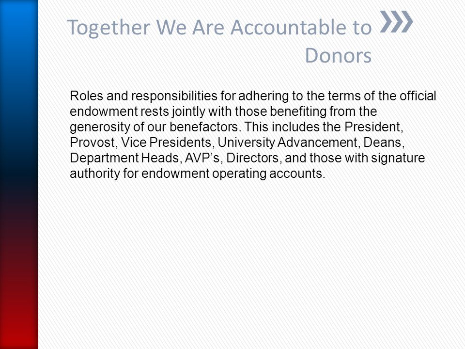 Roles and responsibilities for adhering to the terms of the official endowment rests jointly with those benefiting from the generosity of our benefact