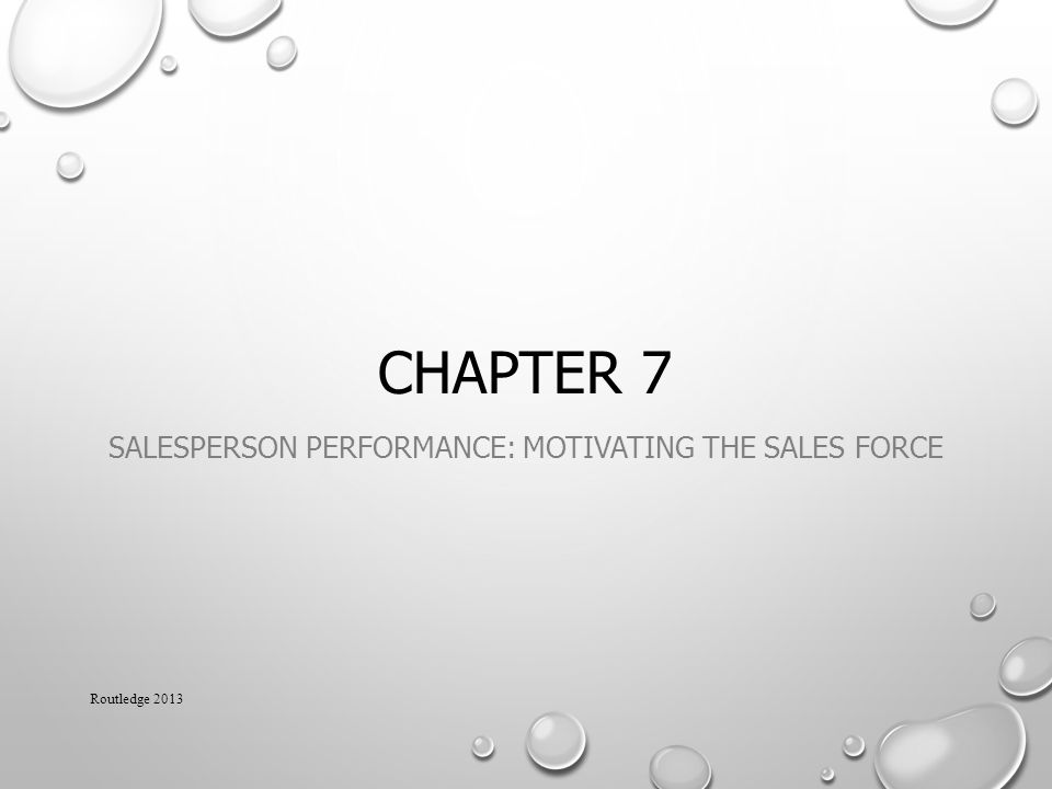 CHAPTER 7 SALESPERSON PERFORMANCE: MOTIVATING THE SALES FORCE Routledge 2013