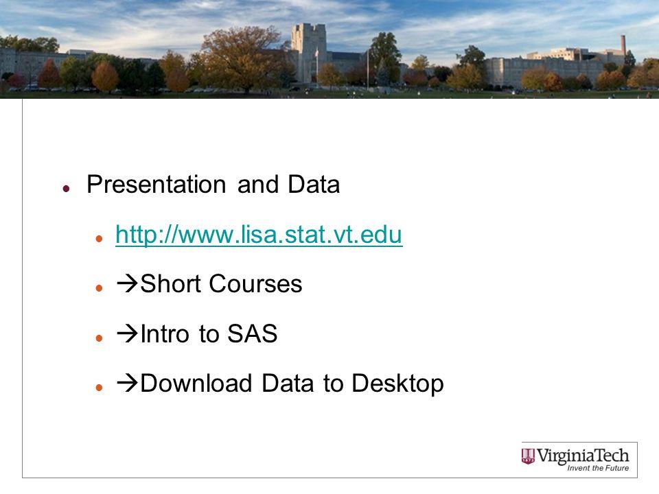 Presentation and Data http://www.lisa.stat.vt.edu  Short Courses  Intro to SAS  Download Data to Desktop 1