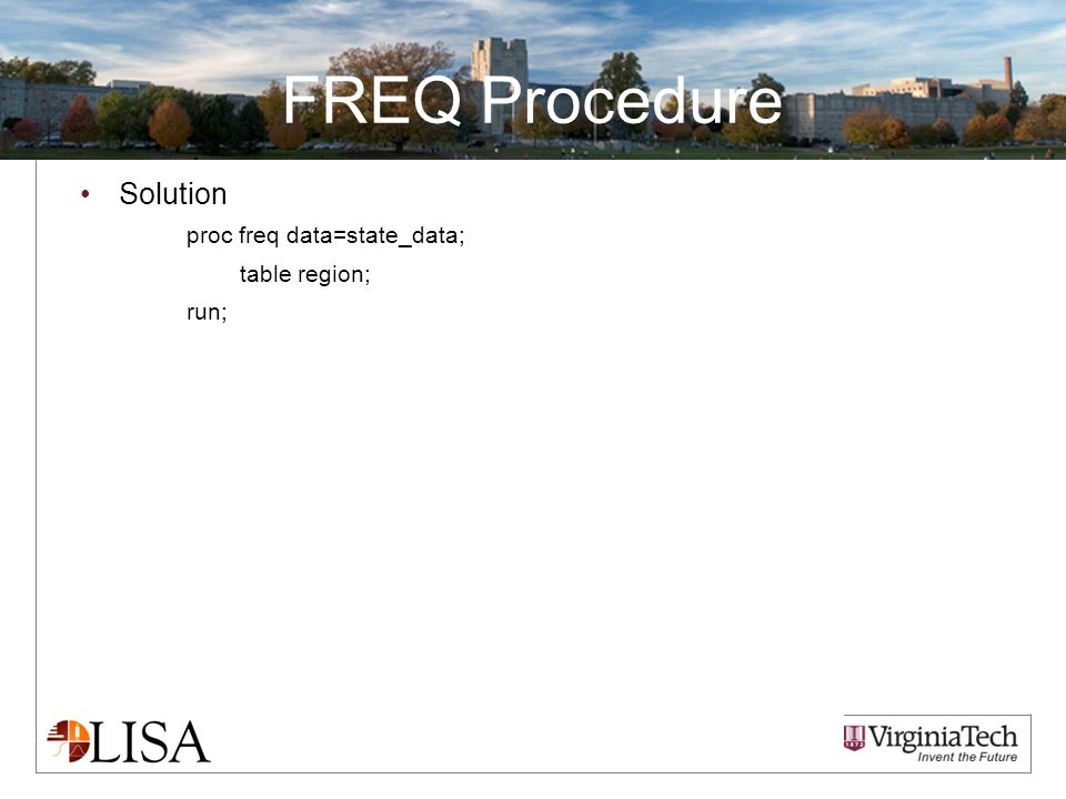 FREQ Procedure Solution proc freq data=state_data; table region; run;