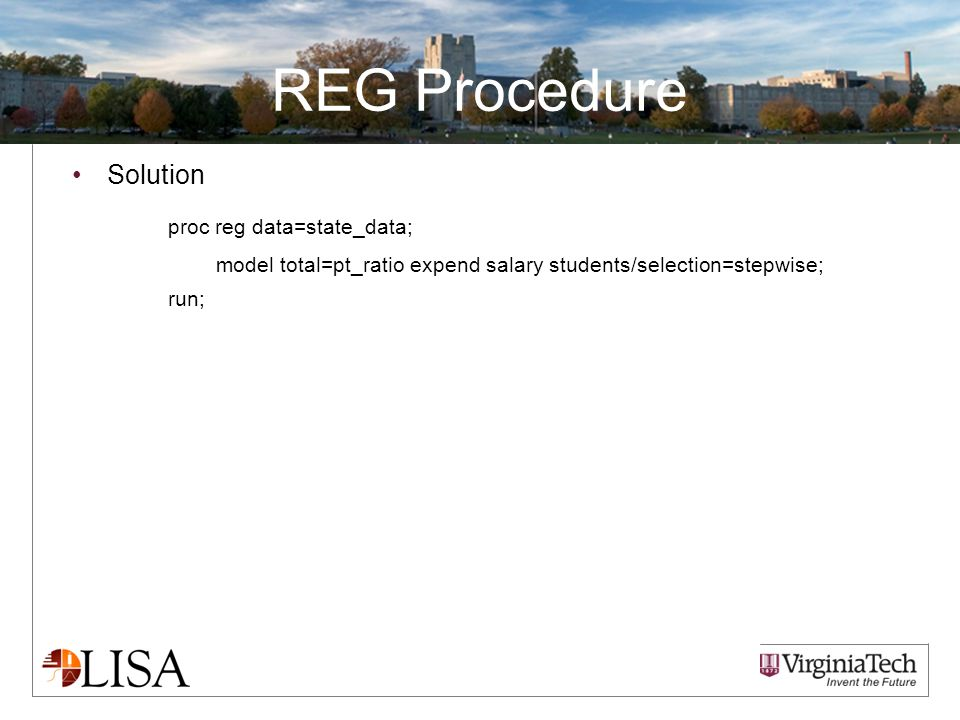 REG Procedure Solution proc reg data=state_data; model total=pt_ratio expend salary students/selection=stepwise; run;