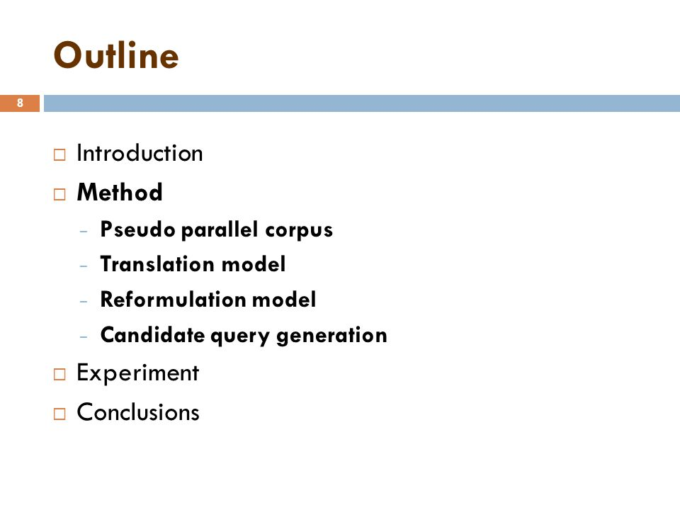 Outline 8  Introduction  Method − Pseudo parallel corpus − Translation model − Reformulation model − Candidate query generation  Experiment  Conclusions