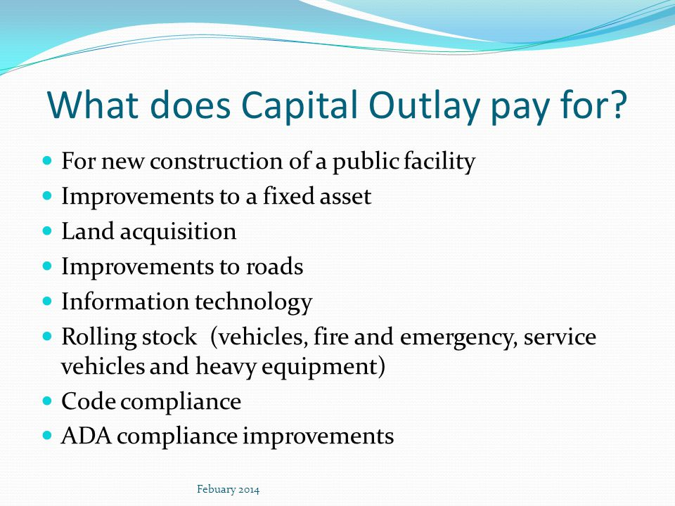 What does Capital Outlay pay for? For new construction of a public facility Improvements to a fixed asset Land acquisition Improvements to roads Infor