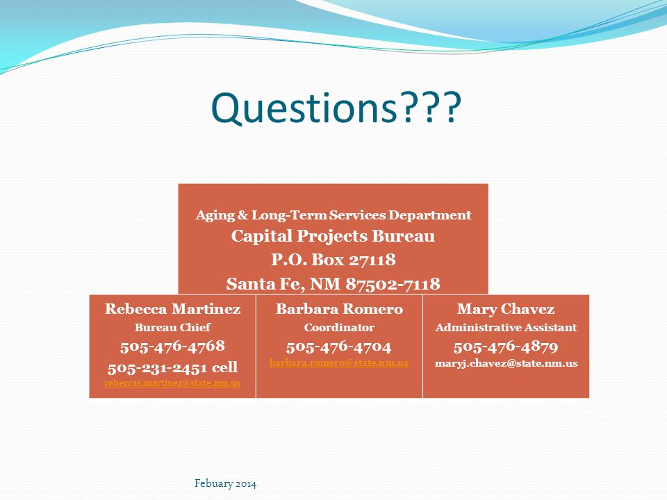 Questions??? Aging & Long-Term Services Department Capital Projects Bureau P.O. Box 27118 Santa Fe, NM 87502-7118 Rebecca Martinez Bureau Chief 505-47