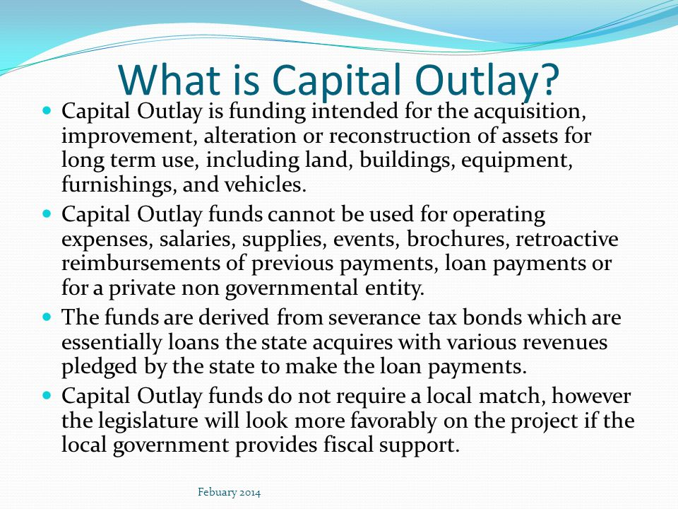 What is Capital Outlay? Capital Outlay is funding intended for the acquisition, improvement, alteration or reconstruction of assets for long term use,