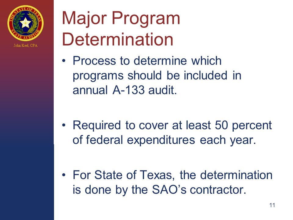 John Keel, CPA Major Program Determination Process to determine which programs should be included in annual A-133 audit.