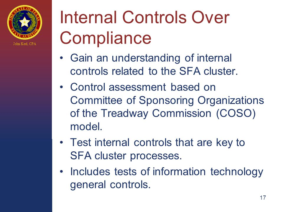 John Keel, CPA Internal Controls Over Compliance Gain an understanding of internal controls related to the SFA cluster.