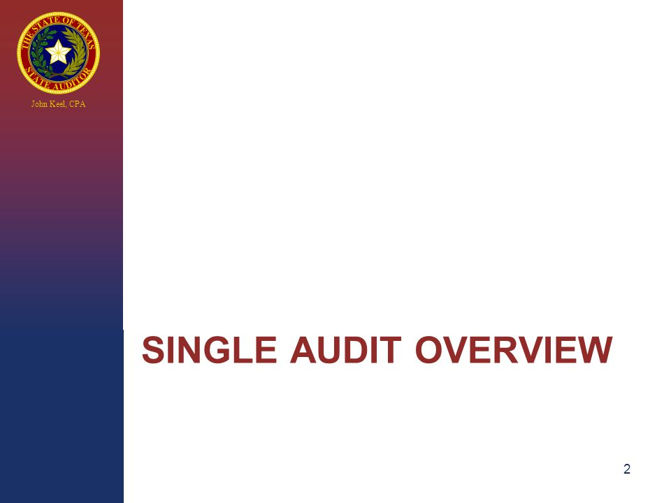 John Keel, CPA SINGLE AUDIT OVERVIEW 2