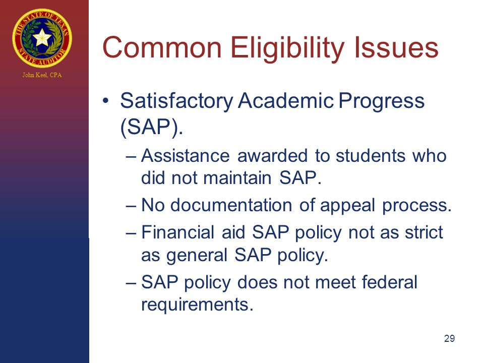John Keel, CPA Common Eligibility Issues Satisfactory Academic Progress (SAP).