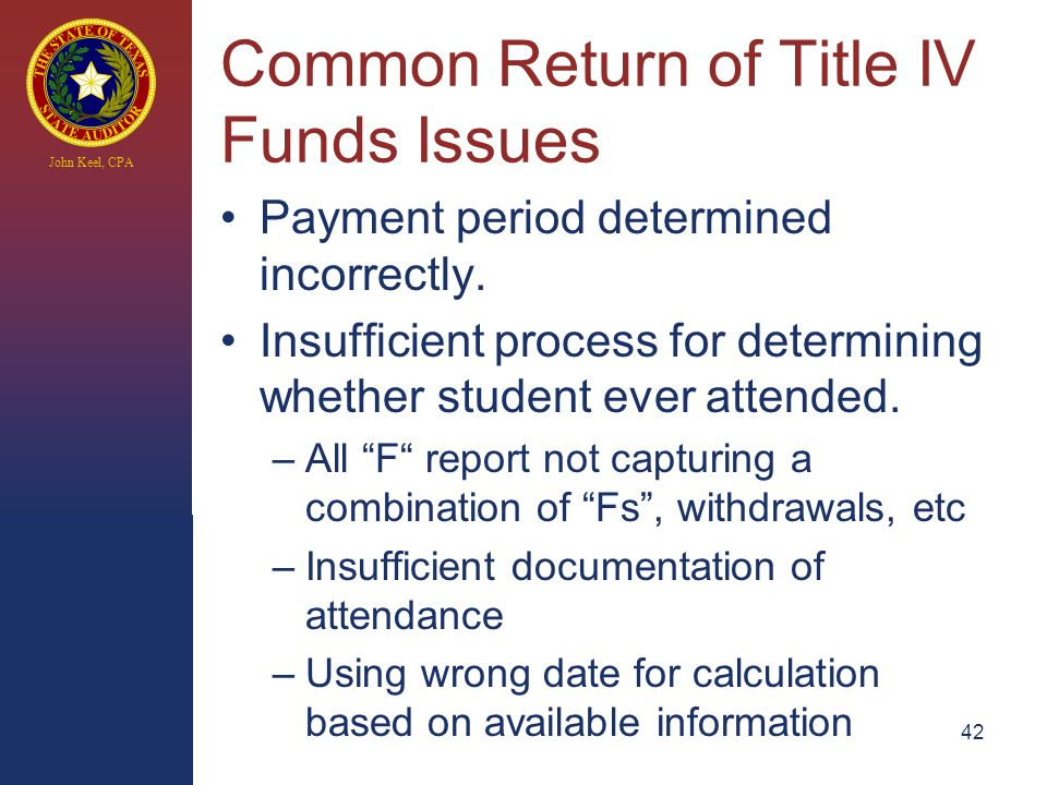 John Keel, CPA Common Return of Title IV Funds Issues Payment period determined incorrectly.