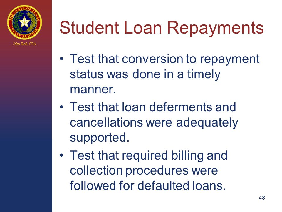 John Keel, CPA Student Loan Repayments Test that conversion to repayment status was done in a timely manner.