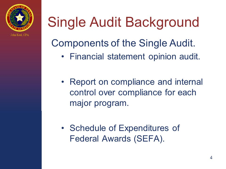 John Keel, CPA 4 Single Audit Background Components of the Single Audit.