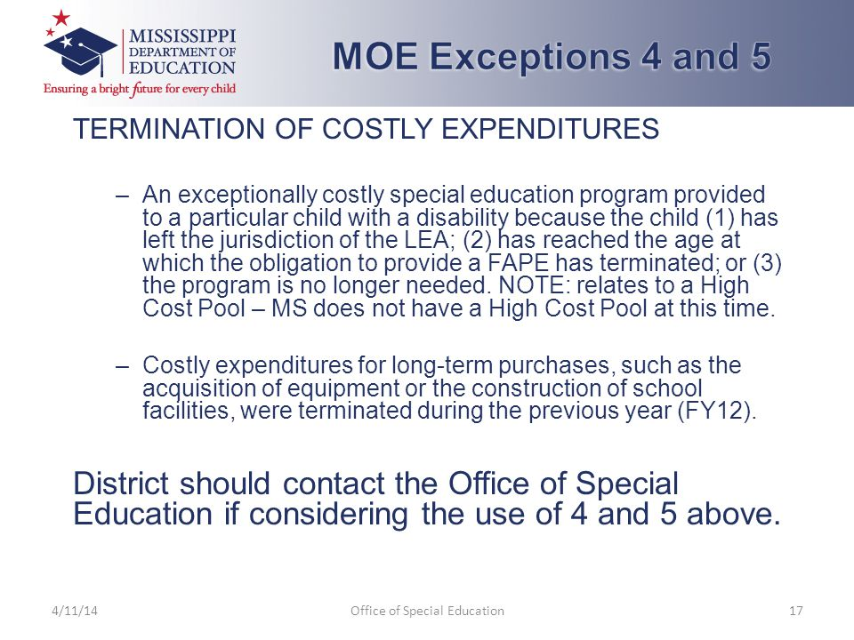 TERMINATION OF COSTLY EXPENDITURES –An exceptionally costly special education program provided to a particular child with a disability because the child (1) has left the jurisdiction of the LEA; (2) has reached the age at which the obligation to provide a FAPE has terminated; or (3) the program is no longer needed.