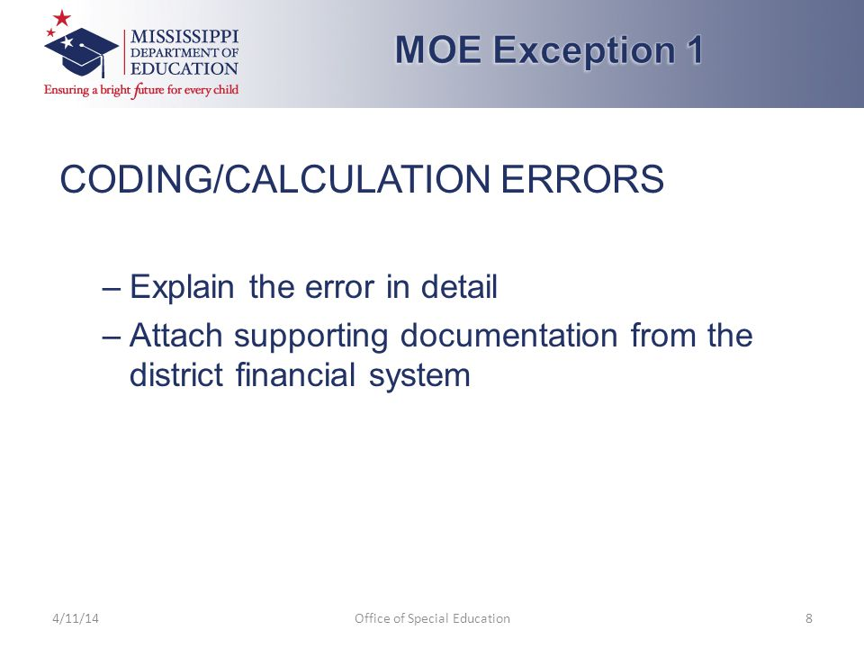 CODING/CALCULATION ERRORS –Explain the error in detail –Attach supporting documentation from the district financial system 4/11/14Office of Special Education8