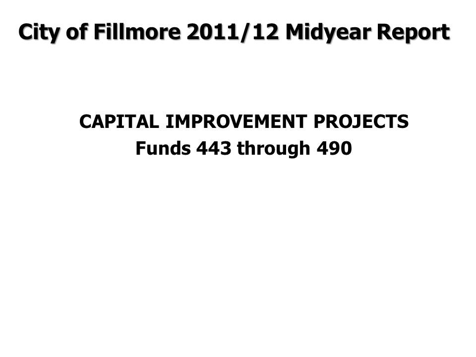 CAPITAL IMPROVEMENT PROJECTS Funds 443 through 490 City of Fillmore 2011/12 Midyear Report