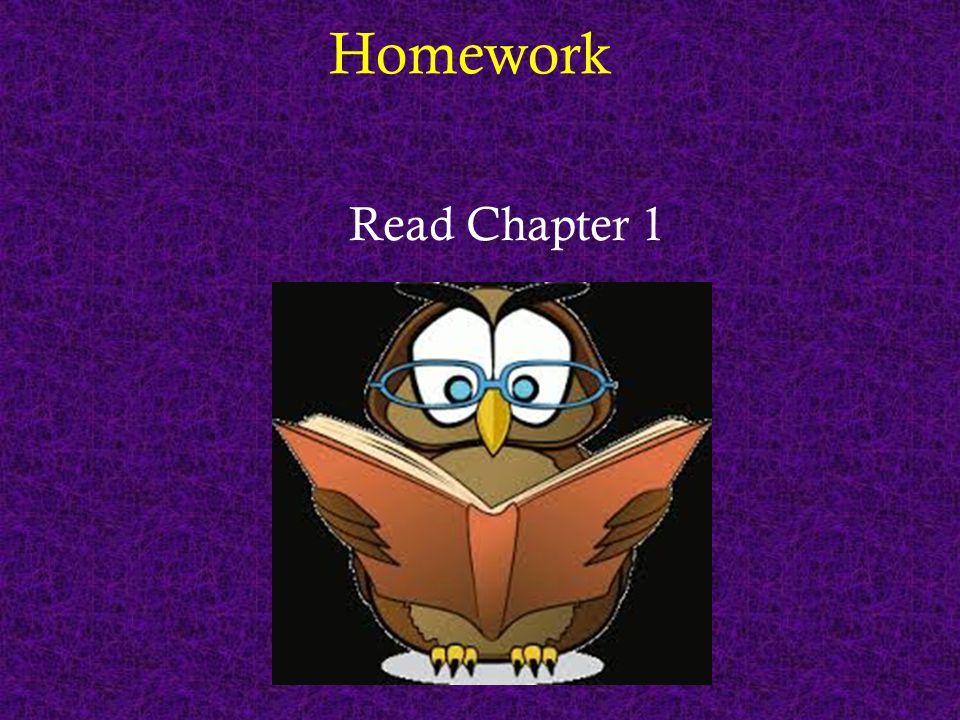 Homework Read Chapter 1