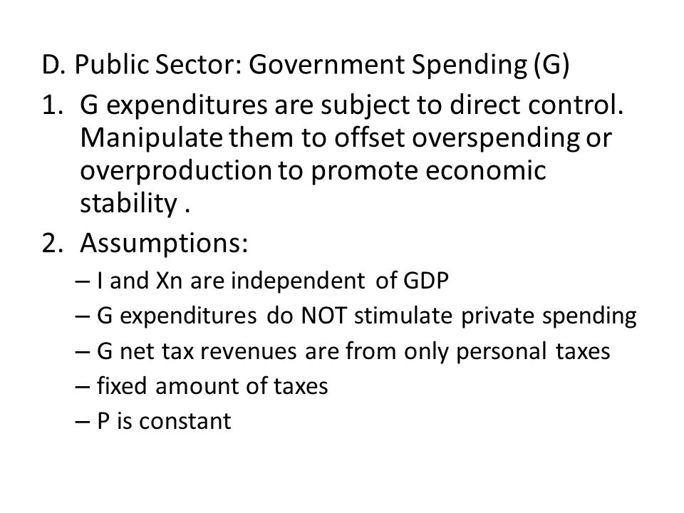 D. Public Sector: Government Spending (G) 1.G expenditures are subject to direct control.