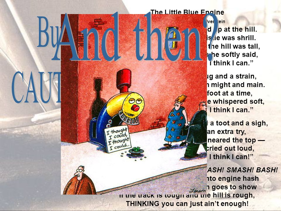 The Little Blue Engine by Shel Silverstein The little blue engine looked up at the hill. His light was weak, his whistle was shrill. He was tired and