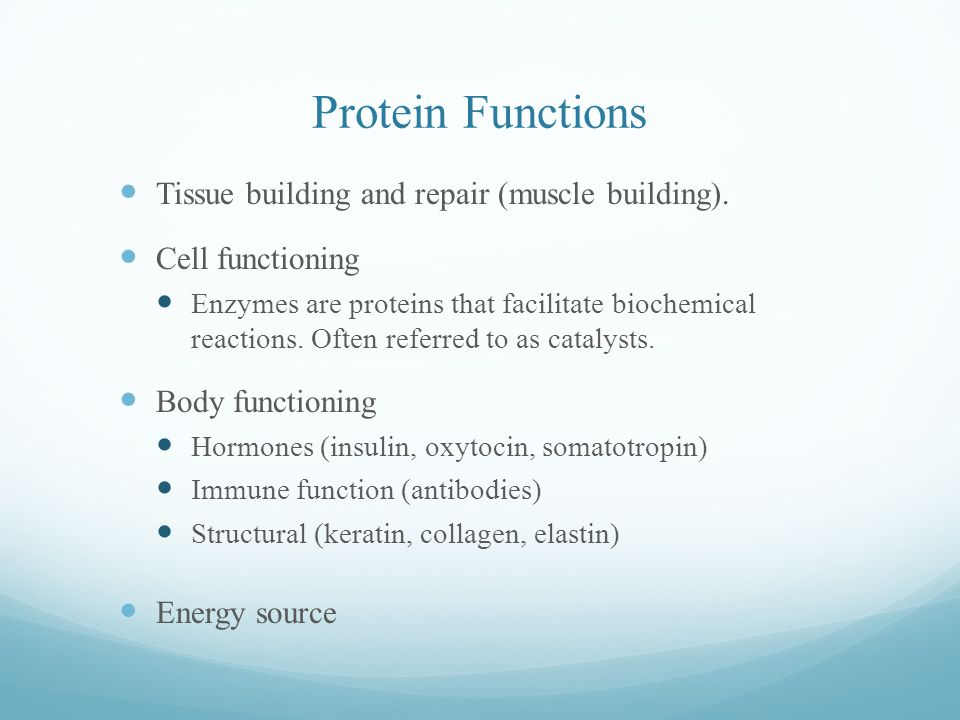 Protein Functions Tissue building and repair (muscle building).