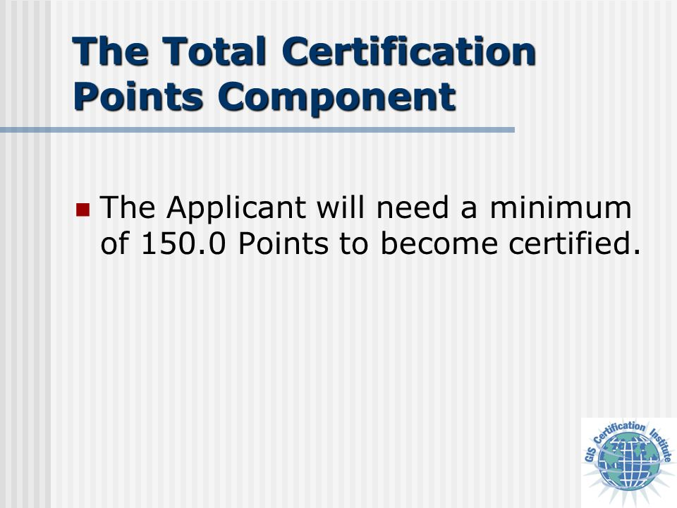 The Applicant will need a minimum of 150.0 Points to become certified.