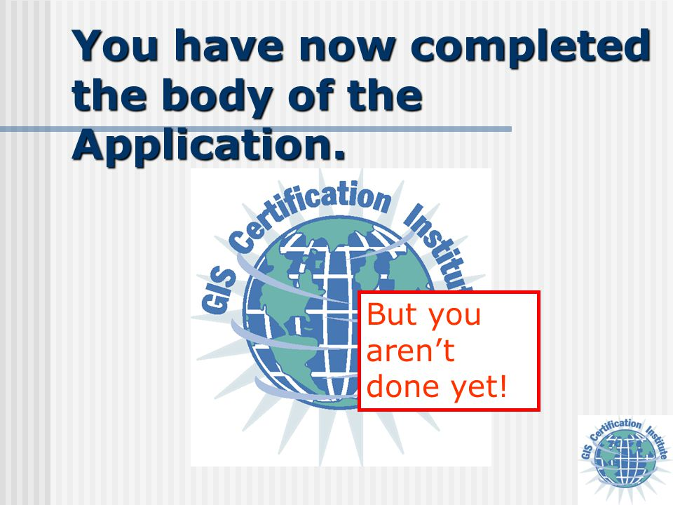 You have now completed the body of the Application. But you aren't done yet!