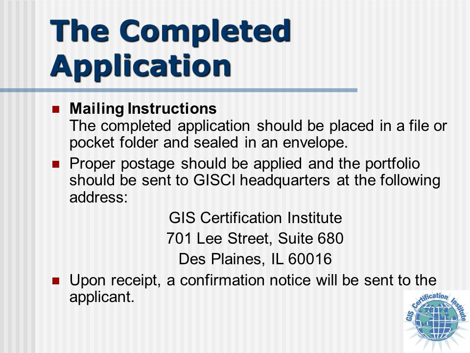 The Completed Application Mailing Instructions The completed application should be placed in a file or pocket folder and sealed in an envelope. Proper