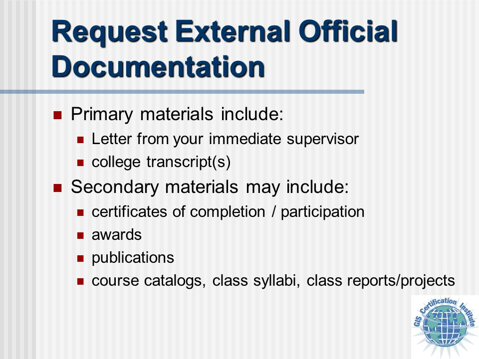 Request External Official Documentation Primary materials include: Letter from your immediate supervisor college transcript(s) Secondary materials may