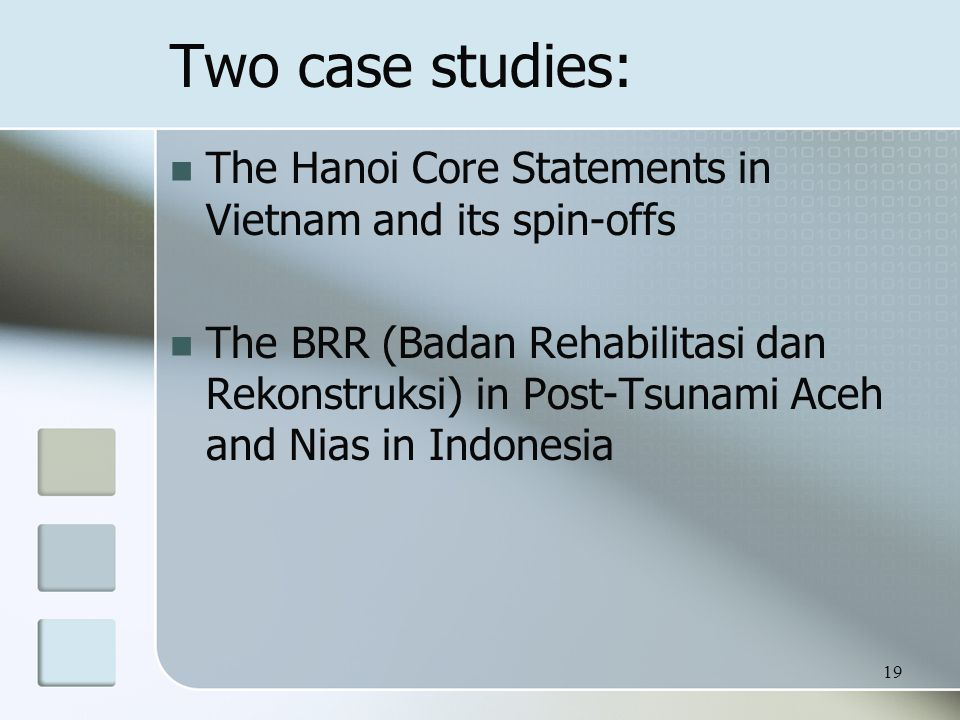 Two case studies: The Hanoi Core Statements in Vietnam and its spin-offs The BRR (Badan Rehabilitasi dan Rekonstruksi) in Post-Tsunami Aceh and Nias in Indonesia 19